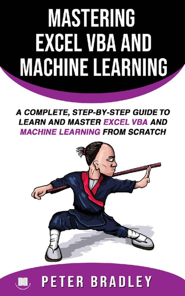 Mastering Excel VBA and Machine Learning by Peter Bradley
