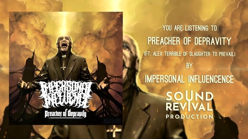 Impersonal Influence - Preacher Of Depravity (feat. Alex Terrible from Slaughter To Prevail)