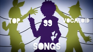 My Top 99 Vocaloid Songs (Epilepsy Warning)