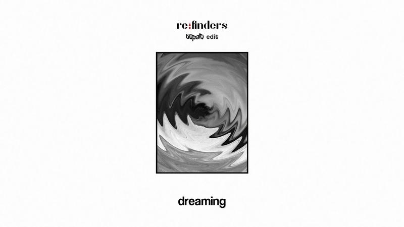 REFINDERS Dreaming Tupalo Edit