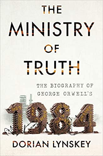 The Ministry of Truth The Biography of George Orwell's 1984
