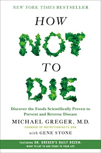Michael Greger, Gene Stone] How Not to Die  Disco