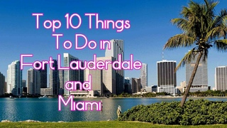 Top 10 Things To Do in Fort Lauderdale and Miami