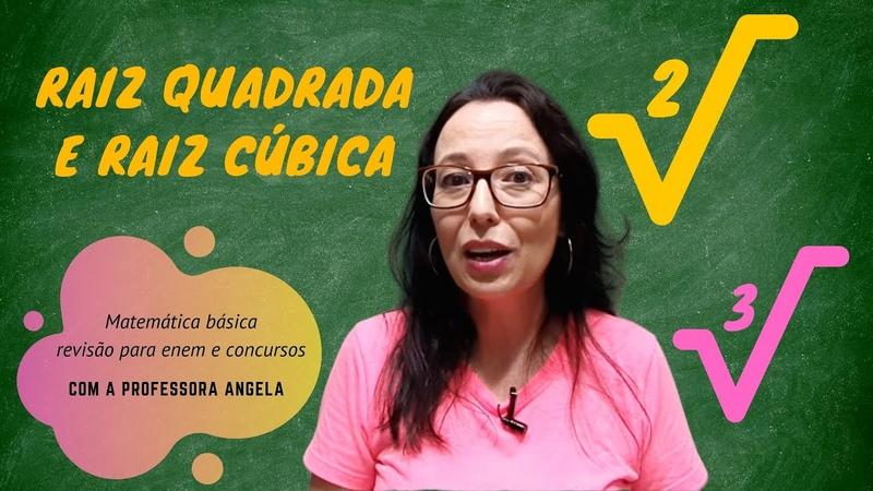 RAIZ QUADRADA e RAIZ CÚBICA Revisão Matemática Básica ENEM e CONCURSOS Professora Angela
