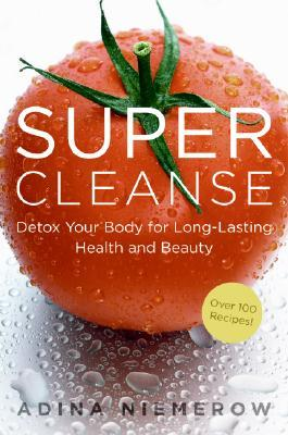 Adina Niemerow] Super Cleanse Detox Your Body fo