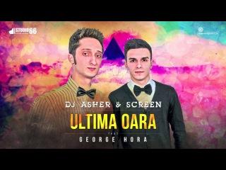 Dj Asher & ScreeN feat. George Hora - Ultima oara