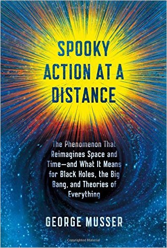Spooky Action at a Distance: The Phenomenon That Reimagines Space and Time - and What It Means for Black Holes, the Big Bang, and Theories of Everything - George Musser