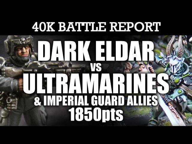 Dark Eldar vs Ultramarines and IG Allies 40K Battle Report LONE SURVIVOR! 7th Edition 1850pts | HD