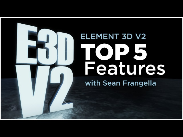 Element 3D V2 Tutorial Top 5 New Features After Effects E3D Version 2 Sean Frangella