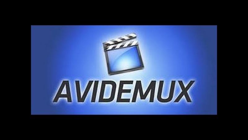 Как обрезать и склеить видео в Avidemux Полезные советы