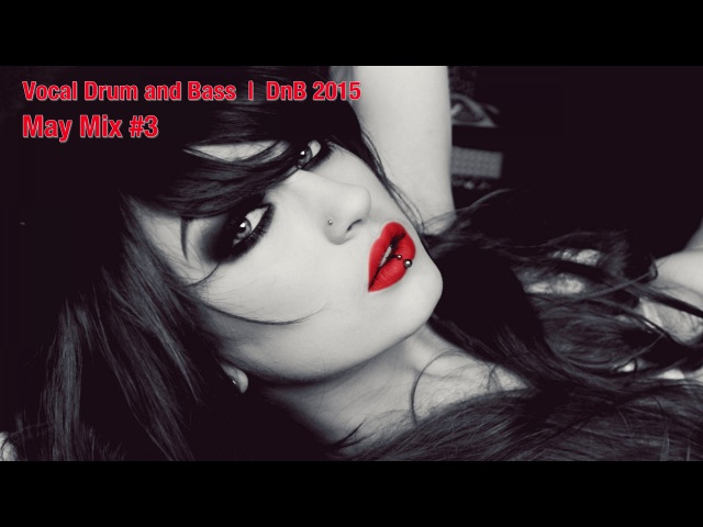 Vocal Drum and Bass | DnB 2015 May Mix 3