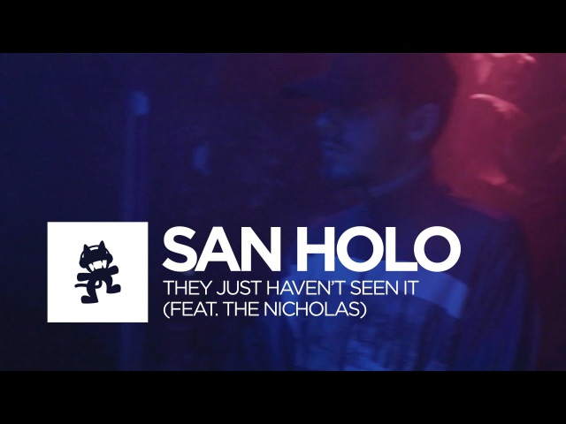 San Holo - They Just Havent Seen It (feat. The Nicholas) [Official Music Video]