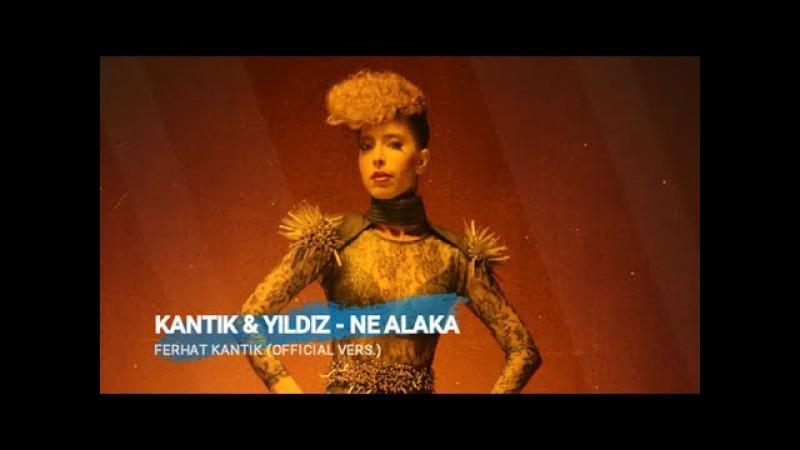 Kantik Ft Yildiz - Ne Alaka (Official Vers.) Türkçe Pop Remix