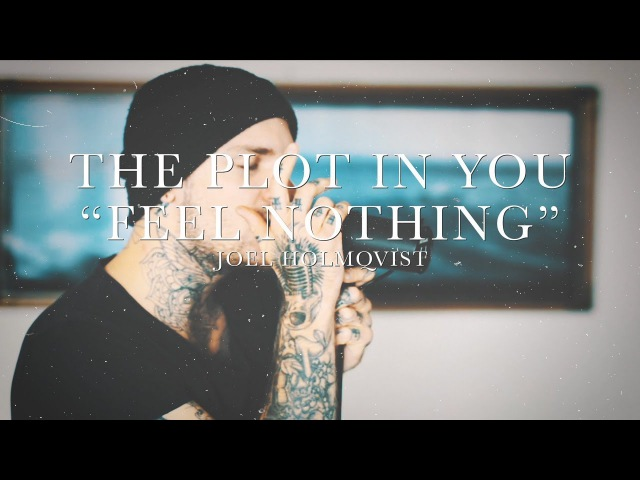 The Plot In You Feel Nothing Vocal Cover Joel Holmqvist