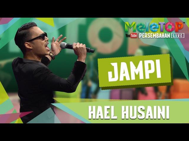 Jampi Hael Husaini Persembahan LIVE MeleTOP Episod 245 11 7 2017