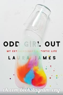 Odd Girl Out My Extraordinary Autistic Life