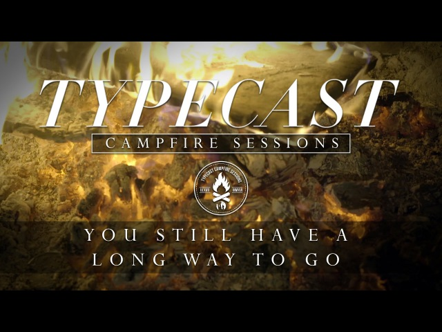 Typecast Campfire Sessions Ep. 2 - You Still Have A Long Way To Go