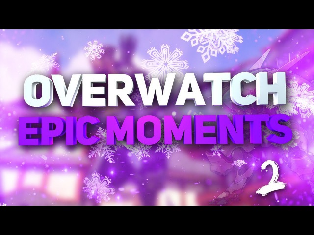 Overwatch Epic Moments 2 [Neurax]