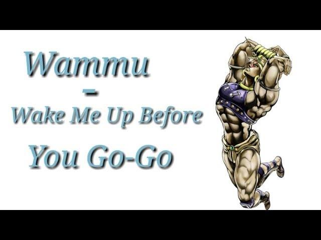 Wammu - Wake Me Up Before You Go -Go (JJBA Musical leitmotif)