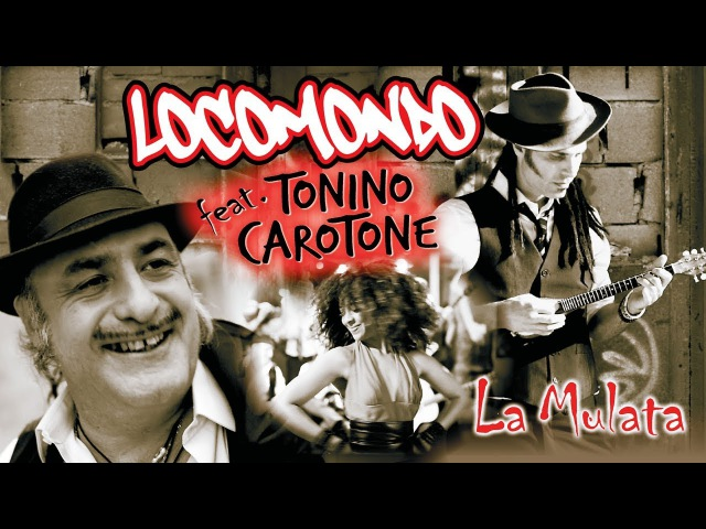 Locomondo Tonino Carotone La Mulata Official Video Clip