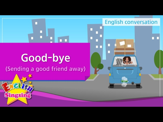 13. Good-bye (Sending a good friend away) - Educational video for Kids