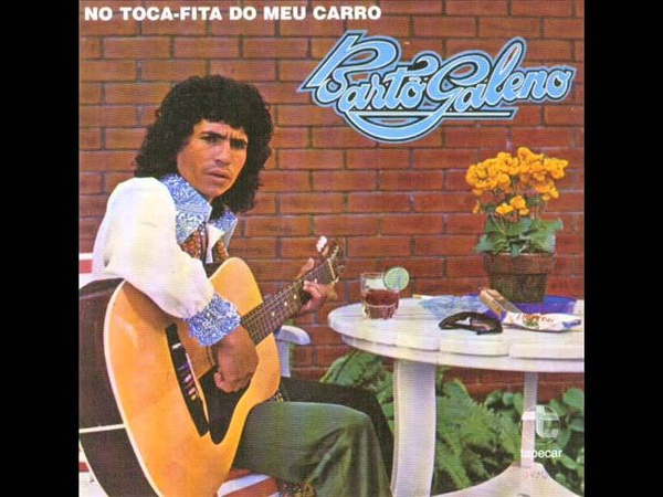 BARTÔ GALENO No Toca Fitas Do Meu Carro 1978