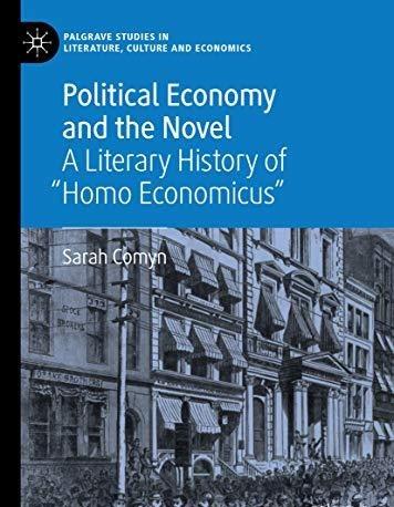 Political Economy and the Novel A Literary History of Homo Economicus