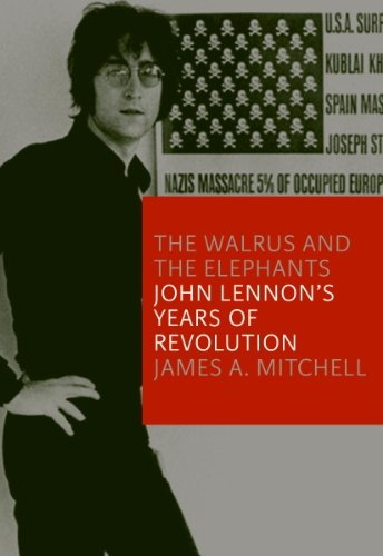 The Walrus and the Elephants John Lennon 39 s Years of Revolution