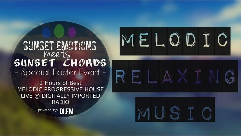 SUNSET EMOTIONS meets SUNSET CHORDS @ DI.FM MELODIC PROGRESSIVE HOUSE