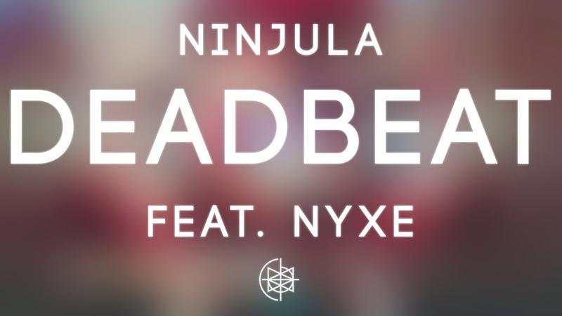 Ninjula Deadbeat feat Nyxe