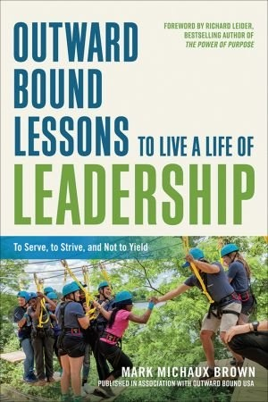 Outward Bound Lessons to Live a Life of Leadership - Mark Michaux Brown