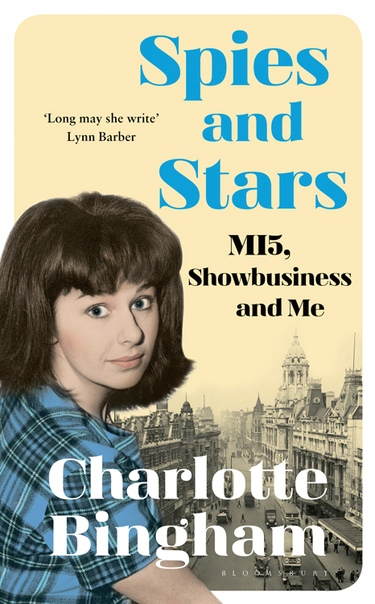 Spies and Stars MI5, Showbusiness and Me by Charlotte Bingham
