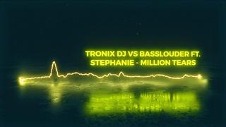 Tronix DJ Vs Basslouder ft. Stephanie - Million Tears (BRAMD Remix Edit)