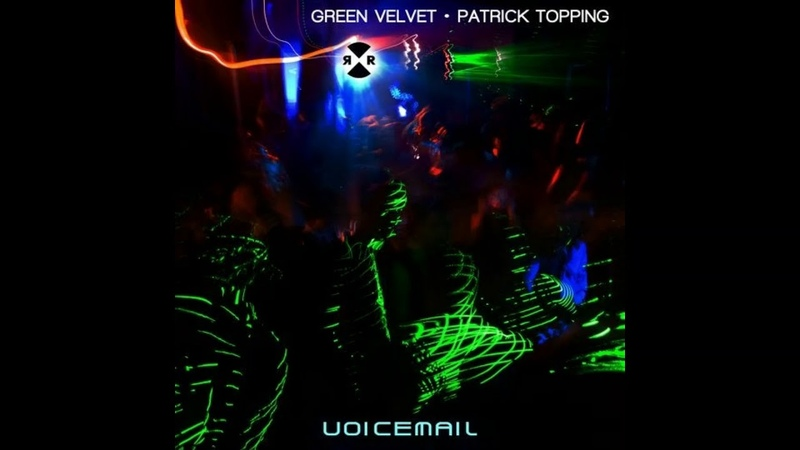 Green Velvet Patrick Topping - Voicemail (Original Mix)