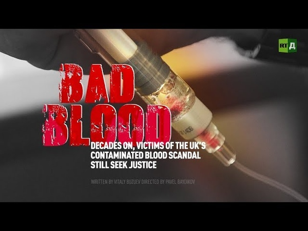 Bad Blood. Victims of the UK s contaminated blood scandal still seek justice