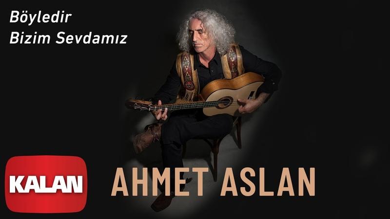 Ahmet Aslan Böyledir Bizim Sevdamız Dornağe Budelay © 2019 Kalan Müzik