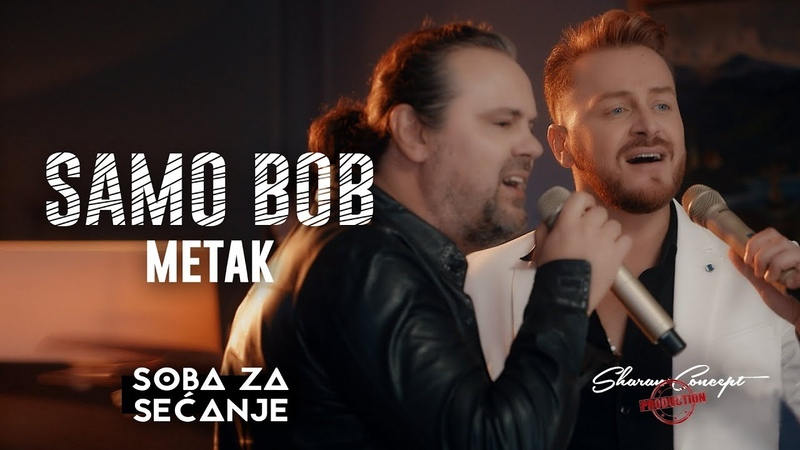SAMO BOB I ŽELJKO ŠAŠIĆ METAK Official Live video 2019