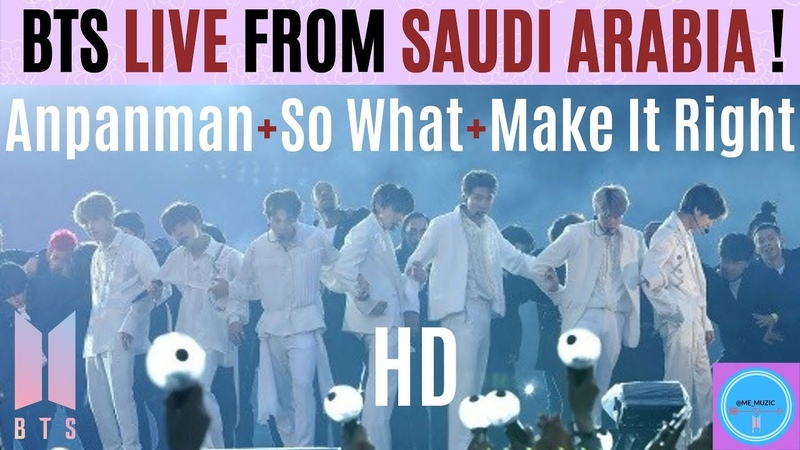 BTS 방탄소년단 ANPANMAN SO WHAT MAKE IT RIGHT LIVE From RIYADH SAUDI ARABIA in HD OCT 11 2019