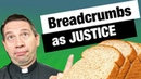 Breadcrumbs - How Institutional justice isn't God's Justice - Luke 18