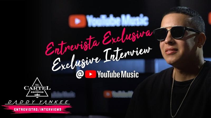 Daddy Yankee - YouTubeMusic Entrevista Exclusiva/Exclusive Interview