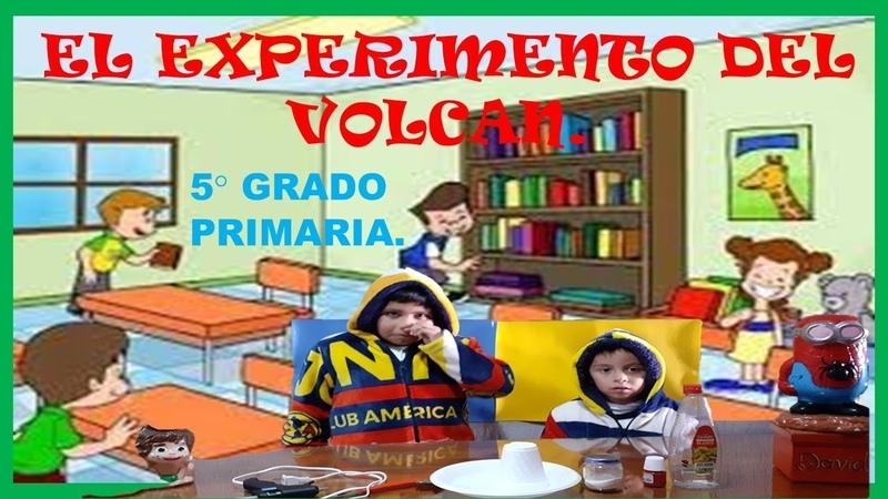 ¿COMO HACER EL EXPERIMENTO DEL VOLCÁN PROYECTO ESCOLAR 5 GRADO