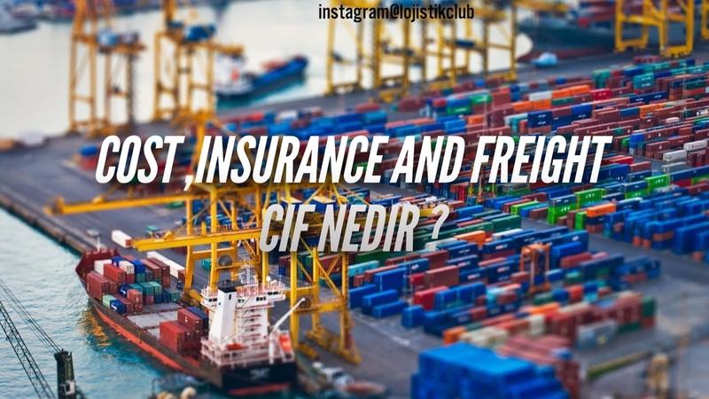 Lojistik ve Dış Ticaret Dersleri - Incoterms (Teslim Şekilleri) Cost, Insurance and Freight (CIF)