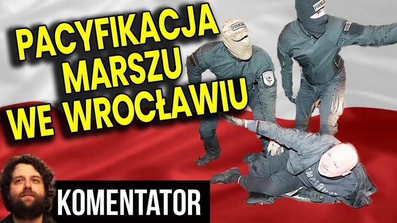 Pacyfikacja Marszu Niepodległości we Wrocławiu z Góry Zaplanowana Analiza Komentator 11 listopada
