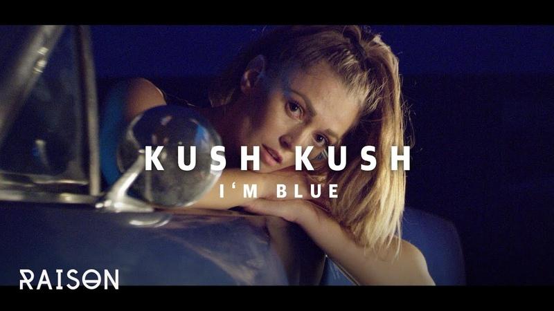 Kush Kush – I'm Blue