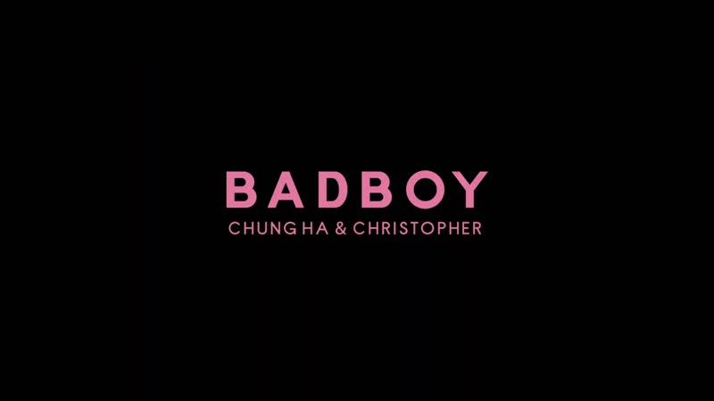 CHUNG HA x Christopher 'Bad Boy' Music Video Teaser