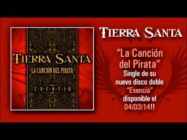 TIERRA SANTA La Canción Del Pirata Versión 2014 Single adelanto de su nuevo disco Esencia