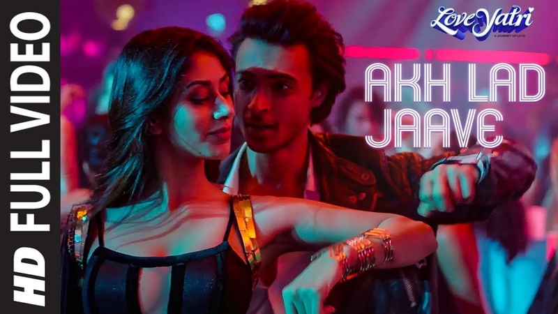 Full Video Akh Lad Jaave Loveyatri Aayush S Warina H Badshah Tanishk Bagchi Jubin N Asees K