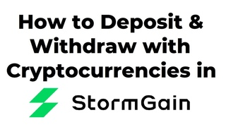 How to Deposit and Withdraw with cryptocurrencies in StormGain