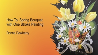 FolkArt One Stroke: Relax and Paint With Donna - Spring Bouquet | Donna Dewberry 2020