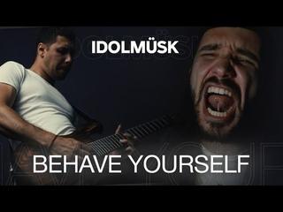 Idolmusk - Behave yourself